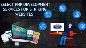 Select PHP Development Services for Striking Websites