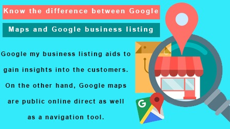 Know the difference between Google Maps and Google business listing