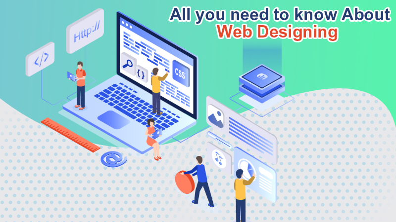 All you need to know about Web Designing