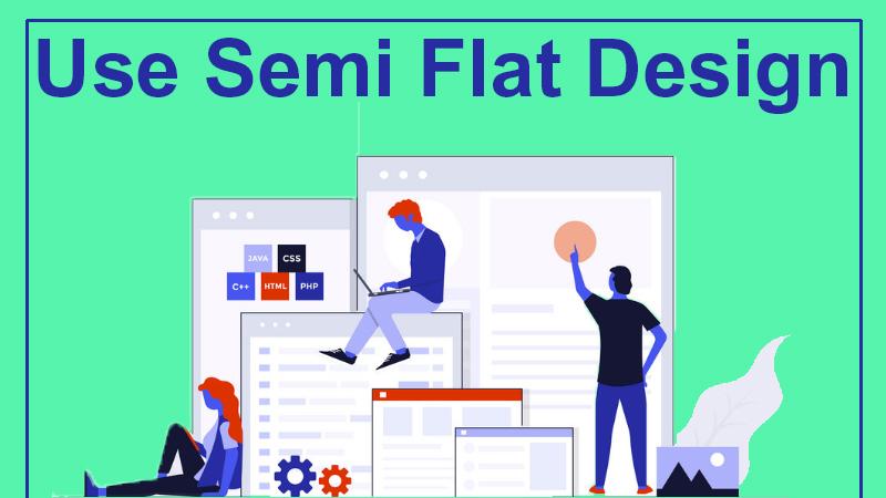 Use Semi Flat Design