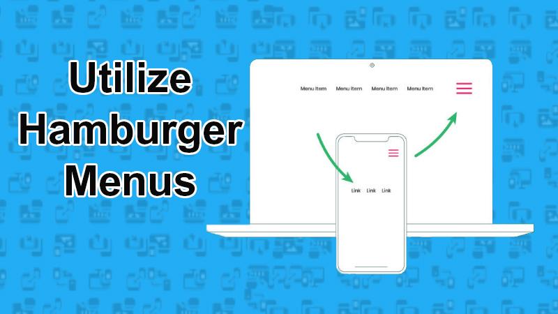 Utilize hamburger menus