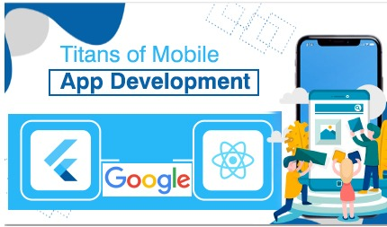 Flutter and React Native – Titans of Mobile App Development