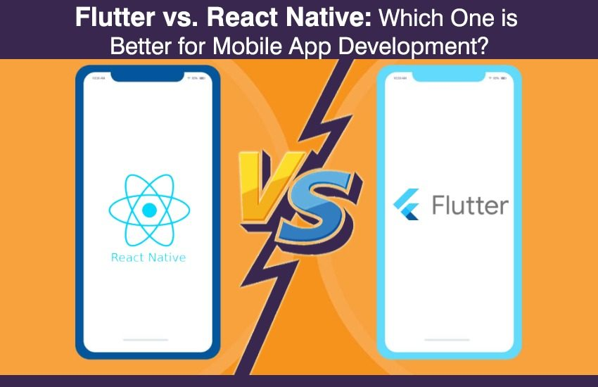Flutter vs. React Native - Which One is Better for Mobile App Development