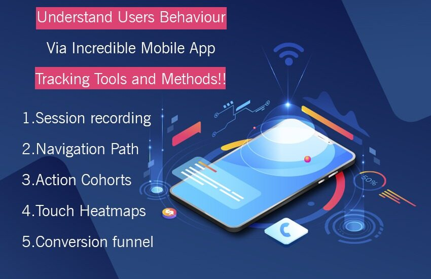 Understand Users Behaviour Via Incredible Mobile App Tracking Tools and Methods