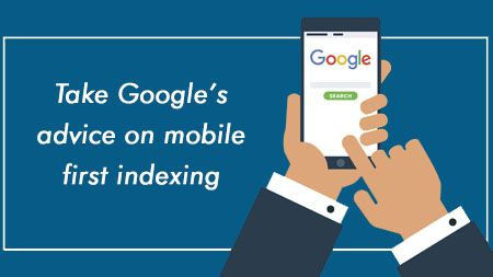 Take Google's advice on mobile first indexing