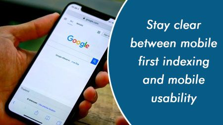 Stay clear between mobile first indexing and mobile usability