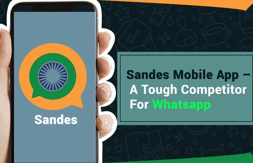 Sandes Mobile App – A tough competitor for Whatsapp