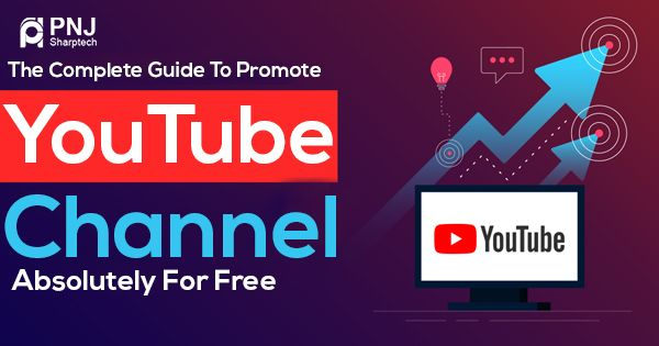 The Complete Guide To Promote YouTube Channel Absolutely For Free