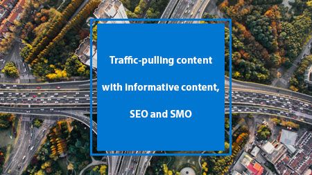 Traffic-pulling content with informative content, SEO and SMO