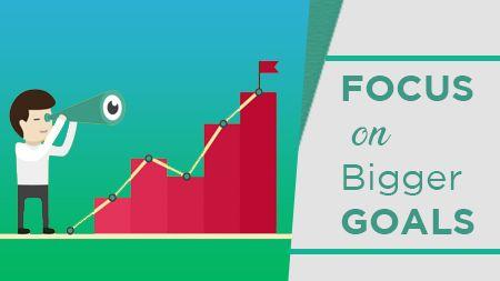 Focus on bigger goals
