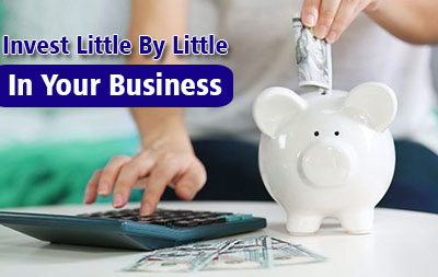Invest little by little in your business