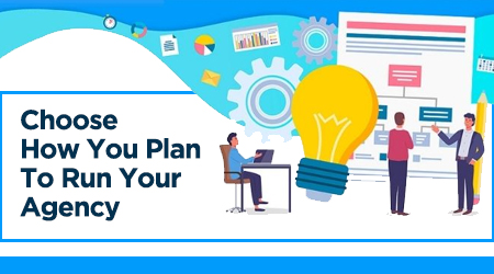 Choose How You Plan To Run Your Agency