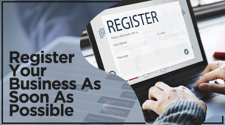 Register Your Business As Soon As Possible