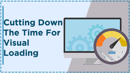 Cutting down the time for visual loading