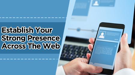Establish Your Strong Presence Across The Web