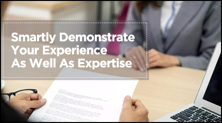 Smartly Demonstrate Your Experience As Well As Expertise
