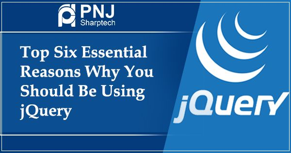 Top Six Essential Reasons Why You Should Be Using jQuery