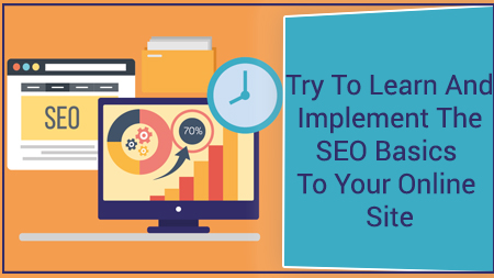 Try To Learn And Implement The SEO Basics To Your Online Site