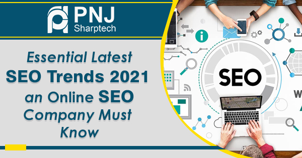 Essential Latest SEO Trends 2021 an Online SEO Company Must Know