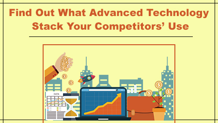 Find Out What Advanced Technology Stack Your Competitors' Use