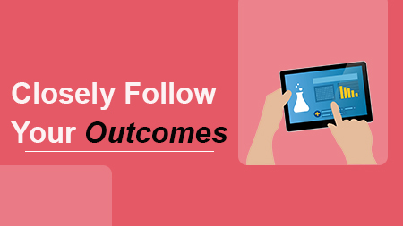 Closely Follow Your Outcomes