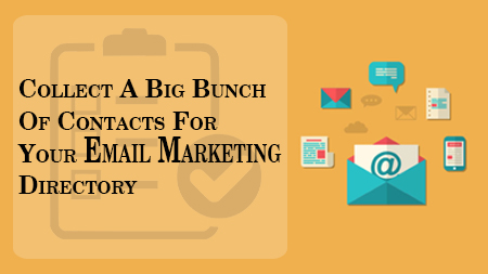 Collect A Big Bunch Of Contacts For Your Email Marketing Directory
