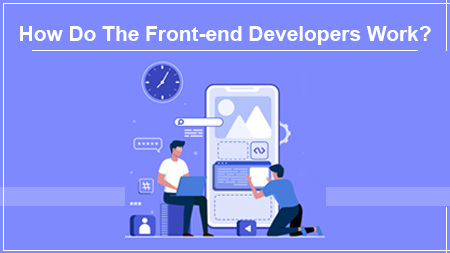 How Do The Front-end Developers Work