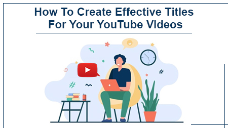 How To Create Effective Titles For Your YouTube Videos
