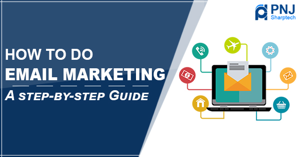 How To Do Email Marketing A Step-By-Step Guide