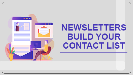 NEWSLETTERS BUILD YOUR CONTACT LIST