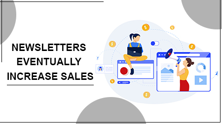 NEWSLETTERS EVENTUALLY INCREASE SALES