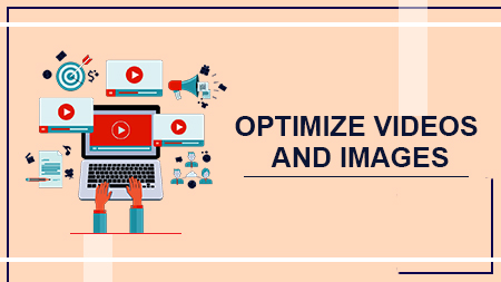 OPTIMIZE VIDEOS AND IMAGES