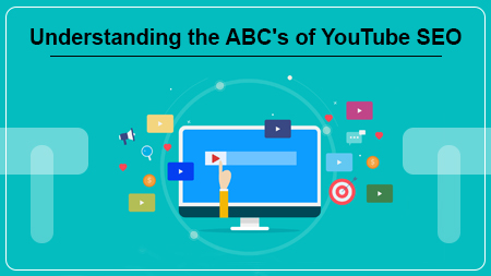 Understanding the ABC's of YouTube SEO
