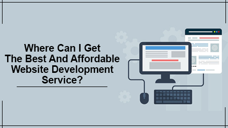 Where Can I Get The Best And Affordable Website Development Service