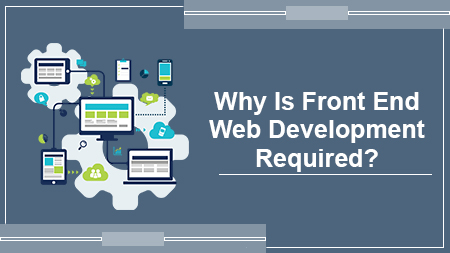 Why Is Front End Web Development Required