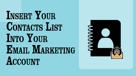Insert Your Contacts List Into Your Email Marketing Account