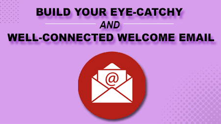 Build Your Eye-Catchy And Well-Connected Welcome Email